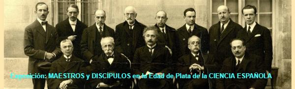 Exposición: MAESTROS y DISCÍPULOS en la Edad de Plata de la CIENCIA ESPAÑOLA