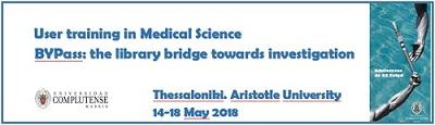 User training in Medical Science. BYPass: the library bridge towards investigation, Thessaloniki Aristotle University, 14-18 May 2018 (La biblioteca informa al bibliotecario)