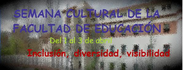 XIV SEMANA CULTURAL DE LA FACULTAD DE EDUCACIÓN: Inclusión, diversidad, visibilidad